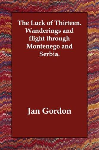 The Luck of Thirteen.   Wanderings and flight through Montenego and Serbia by Jan Gordon