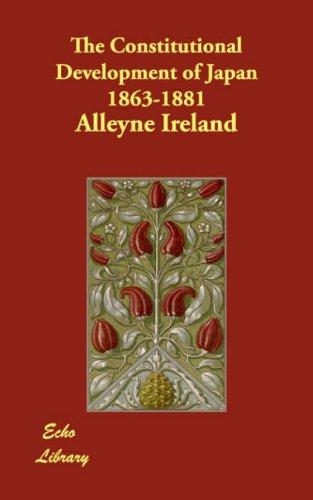 The Constitutional Development of Japan 1863-1881 by Ireland, Alleyne