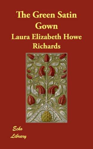 The Green Satin Gown by Laura Elizabeth Howe Richards