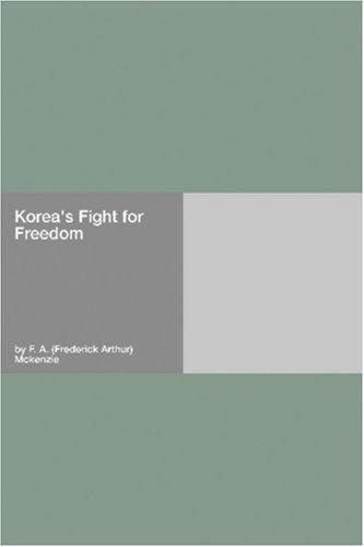 Korea\'s Fight for Freedom by F. A. (Frederick Arthur) Mckenzie