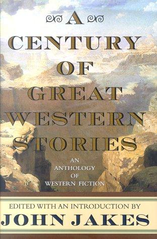 A century of great Western stories by edited by John Jakes.