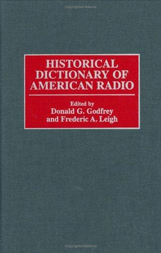 Historical dictionary of American radio by edited by Donald G. Godfrey and Frederic A. Leigh.