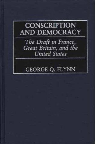 Conscription and Democracy by George Q. Flynn