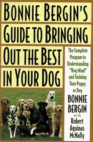 Guide to bringing out the best in your dog by Bonnie Bergin