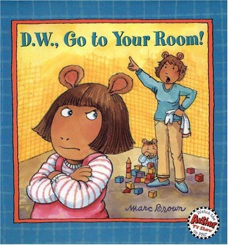D.W., go to your room! by Marc Tolon Brown