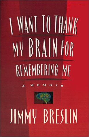 I want to thank my brain for remembering me by Jimmy Breslin