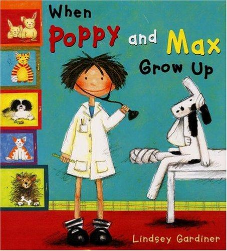 When Poppy and Max grow up by Lindsey Gardiner