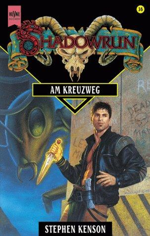 Shadowrun 36. Am Kreuzweg by Stephen Kenson