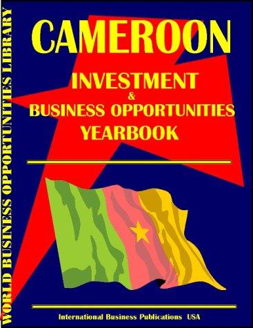 Cameroon Business & Investment Opportunities Yearbook