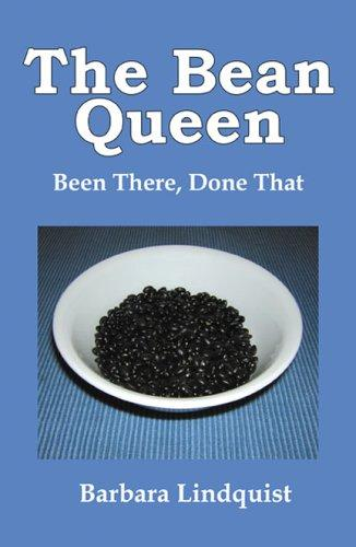 The Bean Queen, Been There Done That by Barbara Lindquist