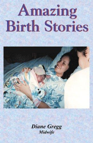 Amazing Birth Stories by Diane Gregg