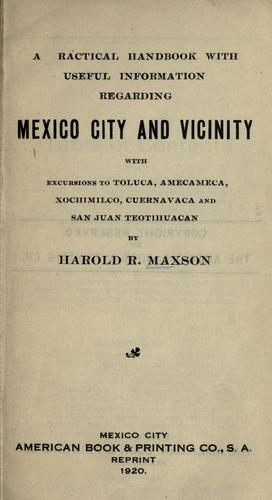 A practical handbook with useful information regarding Mexico City and vicinity by Harold R. Maxson