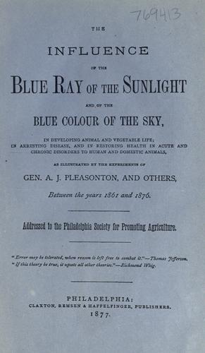 The influence of the blue ray of the sunlight and of the blue color of the sky by A. J. Pleasonton