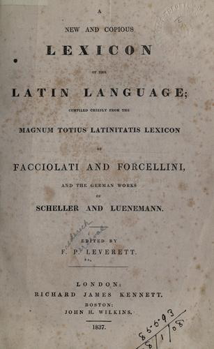 A new and copious lexicon of the Latin language by F. P. Leverett