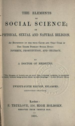 The elements of social science; or, Physical, sexual, and natural religion. by Drysdale, George R.