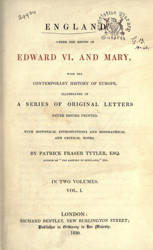 England under the reigns of Edward VI. and Mary by Patrick Fraser Tytler