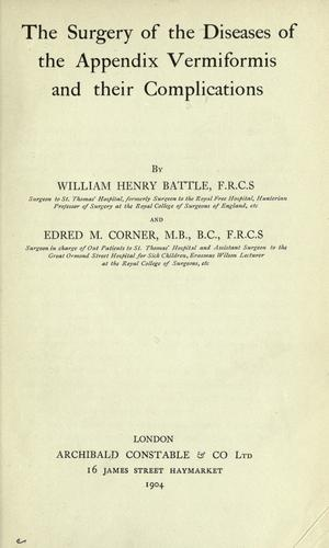 The surgery of the diseases of the appendix vermiformis and their complications by William Henry Battle