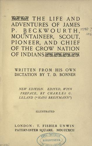 The life and adventures of James P. Beckwourth, mountaineer, scout, and pioneer, and chief of the Crow nation of Indians by James Pierson Beckwourth