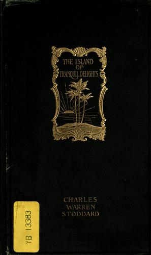 The island of tranquil delights by Charles Warren Stoddard