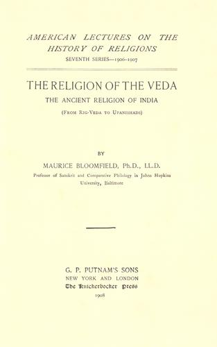 The religion of the Veda by Maurice Bloomfield