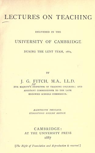 Lectures on teaching delivered in the University of Cambridge during the Lent term, 1880 by Joshua Girling Fitch
