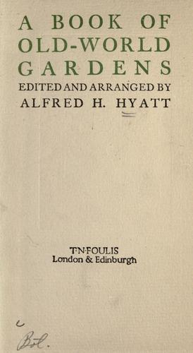 A book of old-world gardens by Alfred H. Hyatt