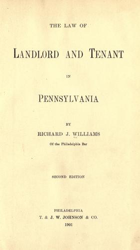 The law of landlord and tenant in Pennsylvania by Richard Jordan Williams