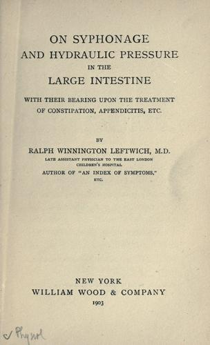 On syphonage and hydraulic pressure in the large intestine by Ralph Winnington Leftwich