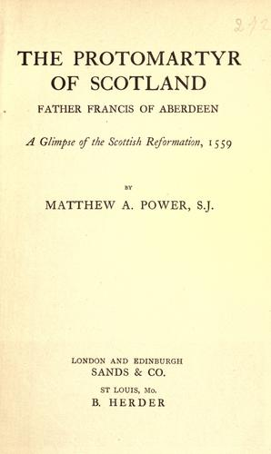The protomartyr of Scotland, Father Francis of Aberdeen by Matthew A. Power
