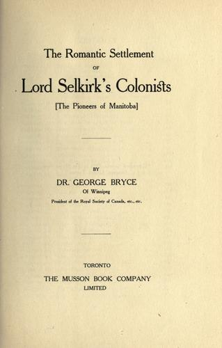 The romantic settlement of Lord Selkirk's colonists by George Bryce