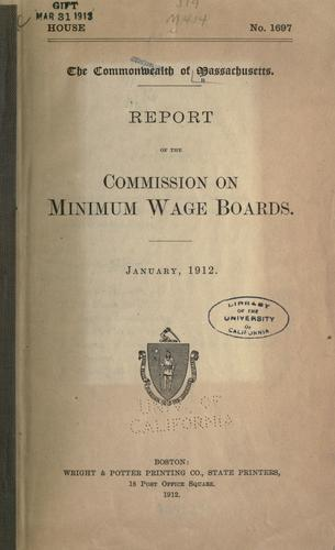 Report of the Commission on minimum wage boards by Massachusetts. Commission on Minimum Wage Boards.