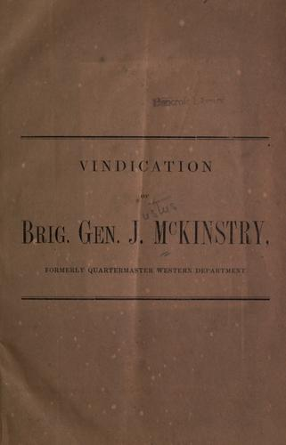 Vindication of Brig. Gen. J. McKinstry, formerly Quarter-Master Western Department by J. McKinstry