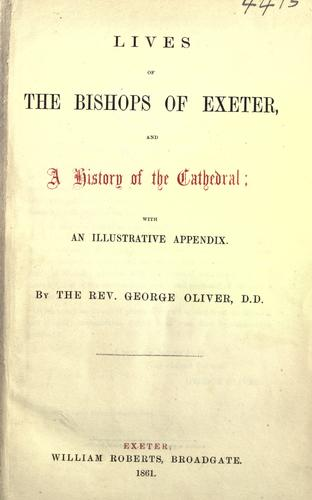 Lives of the Bishops of Exeter and a history of the cathedral by Oliver, George