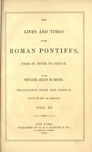 The Lives and times of the Roman Pontiffs from St. Peter to Pius IX. by Alexis Francois Artaud de Montor