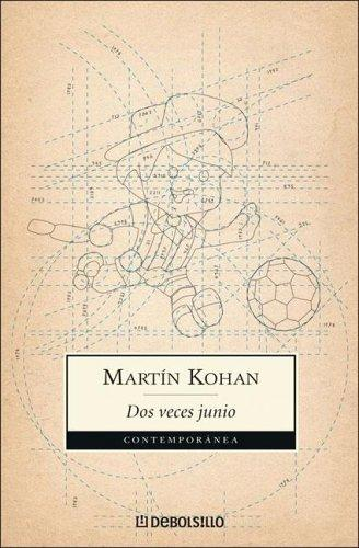 Dos Veces Junio / Two Times June by Martin Kohan