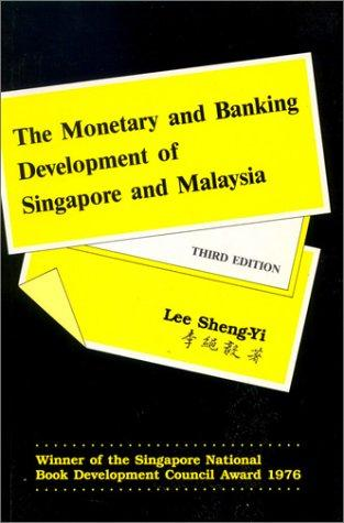 The monetary and banking development of Singapore and Malaysia by S. Y. Lee